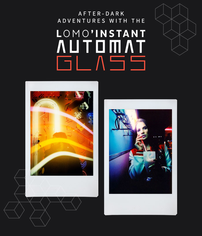 After-Dark Adventures with the Lomo'Instant Automat Glass